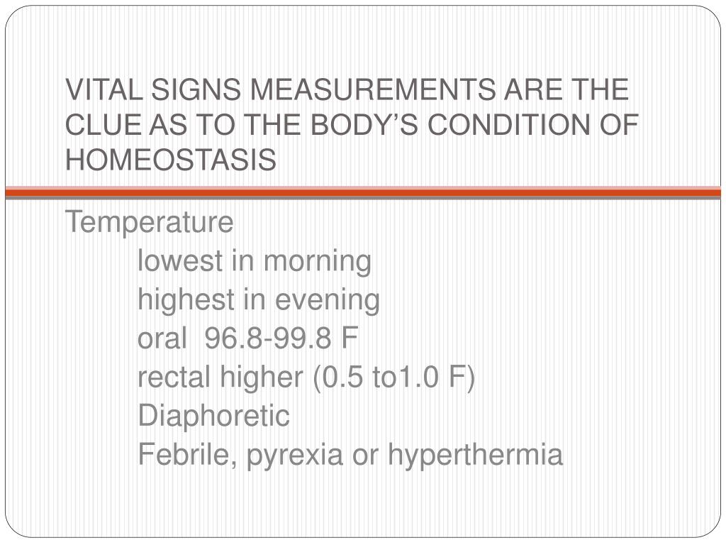 VITAL SIGNS MEASUREMENTS ARE THE CLUE AS TO THE BODY'S CONDITION OF HOMEOSTASIS