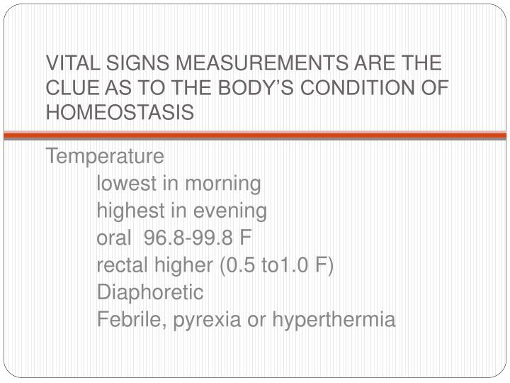 Vital signs measurements are the clue as to the body s condition of homeostasis l.jpg