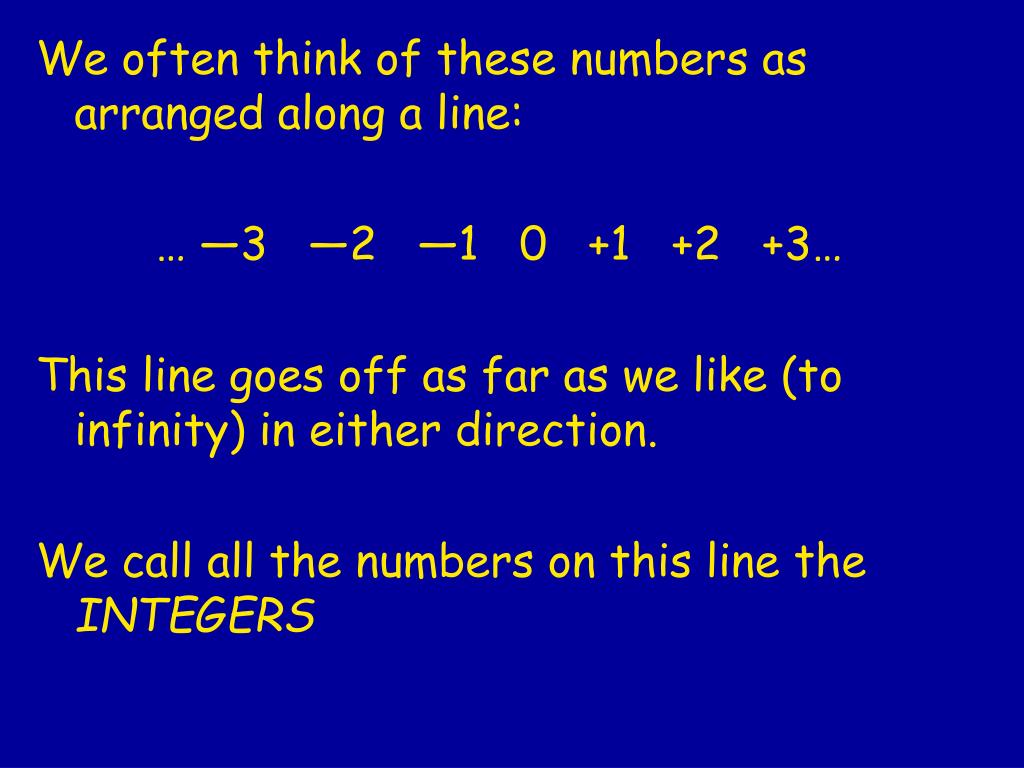 We often think of these numbers as arranged along a line: