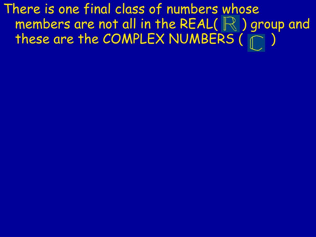There is one final class of numbers whose members are not all in the REAL(