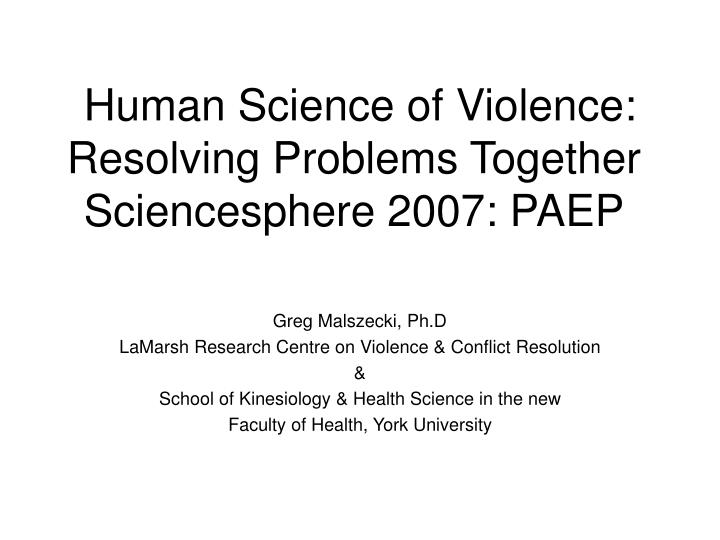 Human science of violence resolving problems together sciencesphere 2007 paep