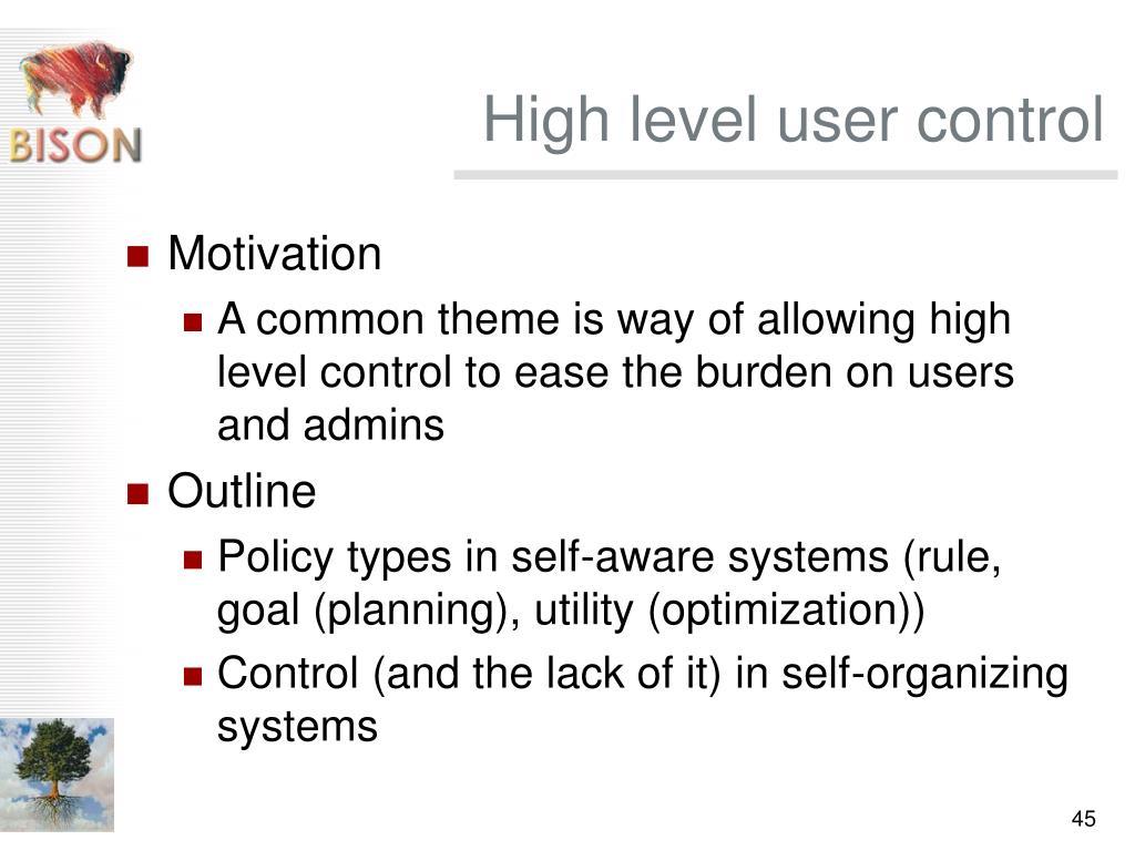 High level user control