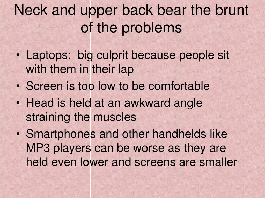 Neck and upper back bear the brunt of the problems