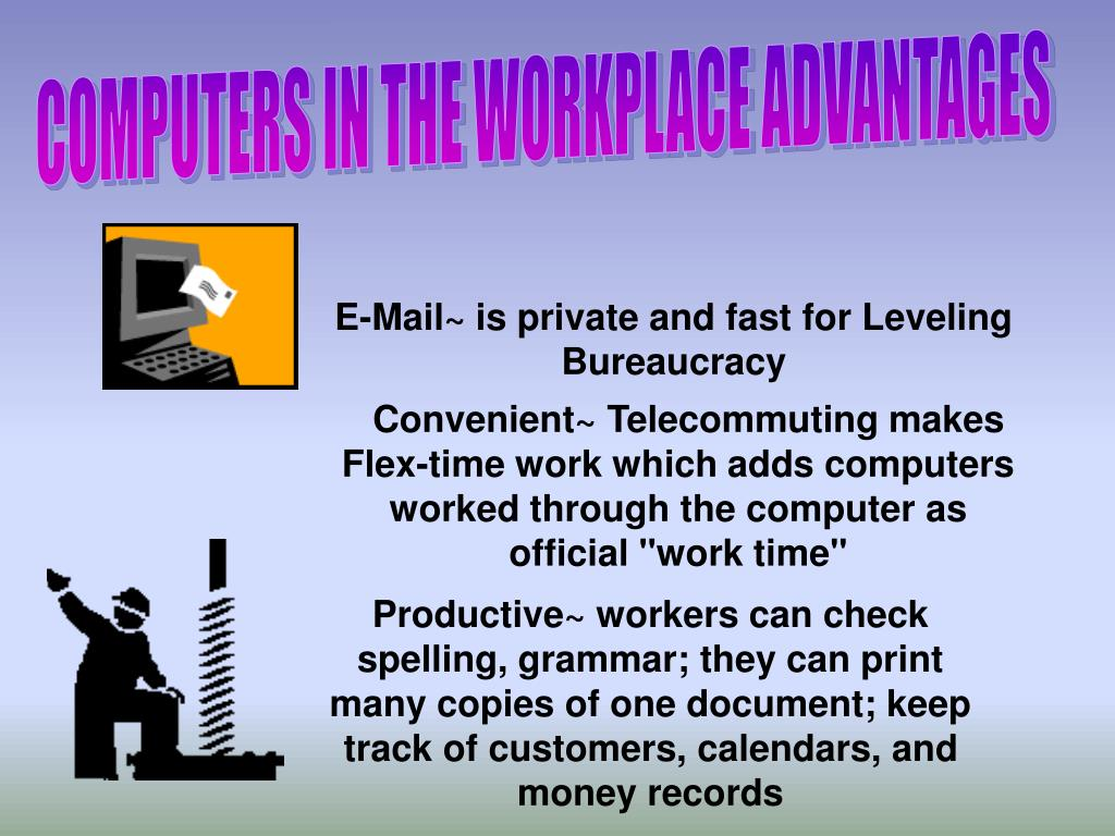 COMPUTERS IN THE WORKPLACE ADVANTAGES