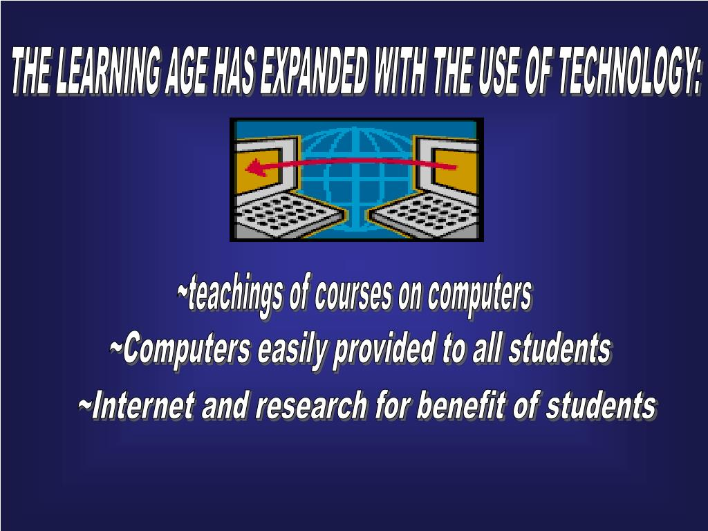 THE LEARNING AGE HAS EXPANDED WITH THE USE OF TECHNOLOGY: