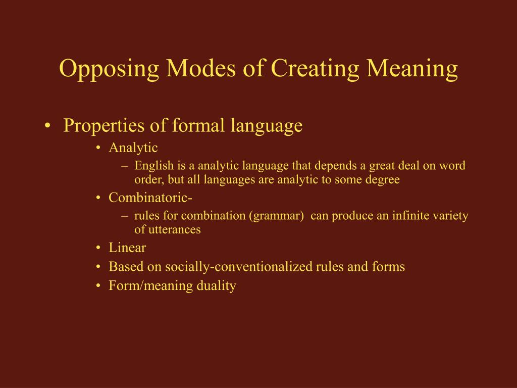 Opposing Modes of Creating Meaning