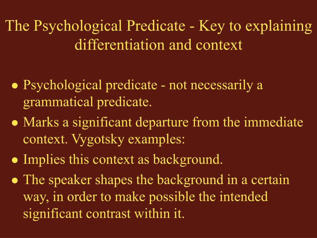 The Psychological Predicate - Key to explaining differentiation and context