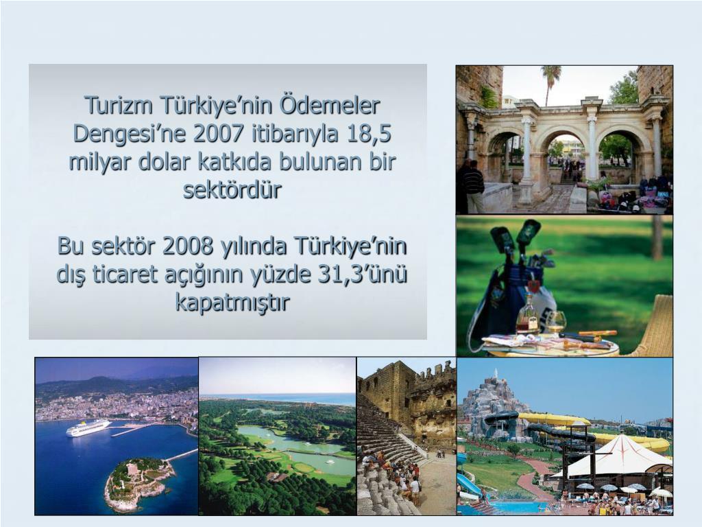 Turizm Türkiye'nin Ödemeler Dengesi'ne 2007 itibarıyla 18,5 milyar dolar katkıda bulunan bir sektördür