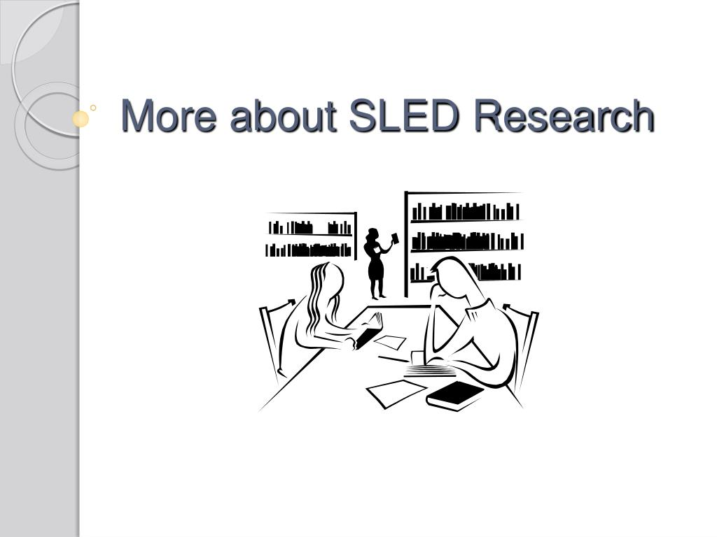 More about SLED Research