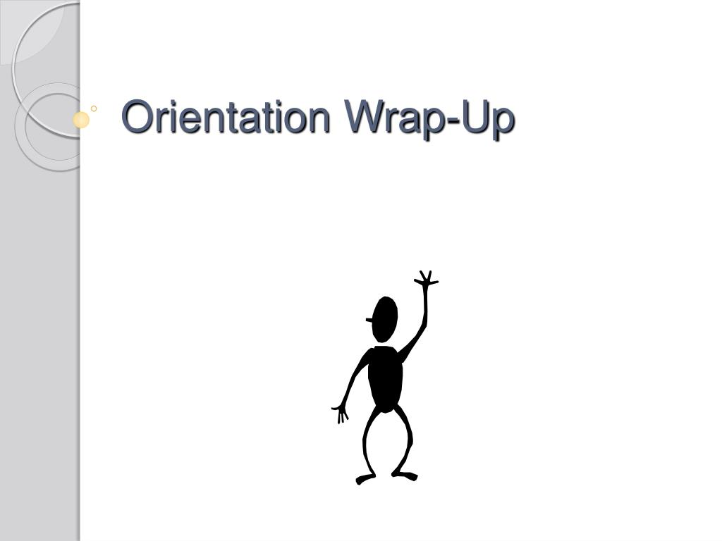 Orientation Wrap-Up