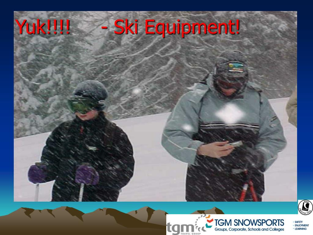 Yuk!!!!     - Ski Equipment!