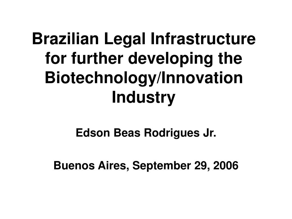 Brazilian Legal Infrastructure for further developing the Biotechnology/Innovation Industry