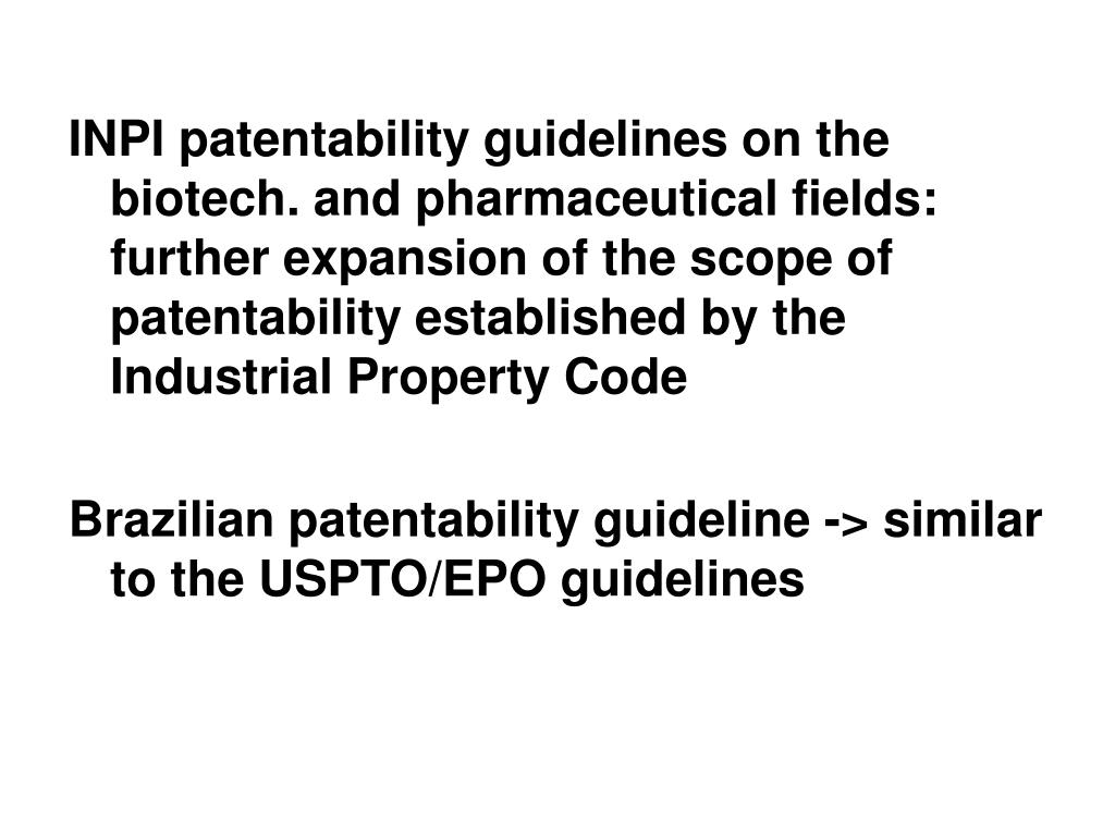 INPI patentability guidelines on the biotech. and pharmaceutical fields: further expansion of the scope of patentability established by the Industrial Property Code