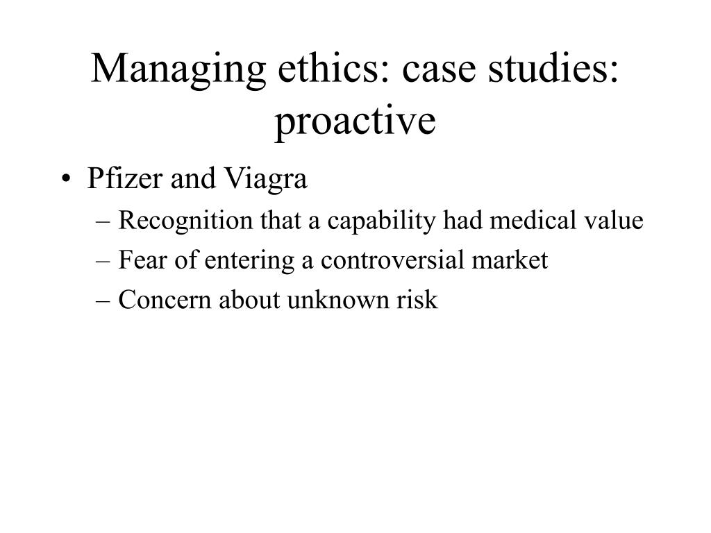 Managing ethics: case studies: proactive