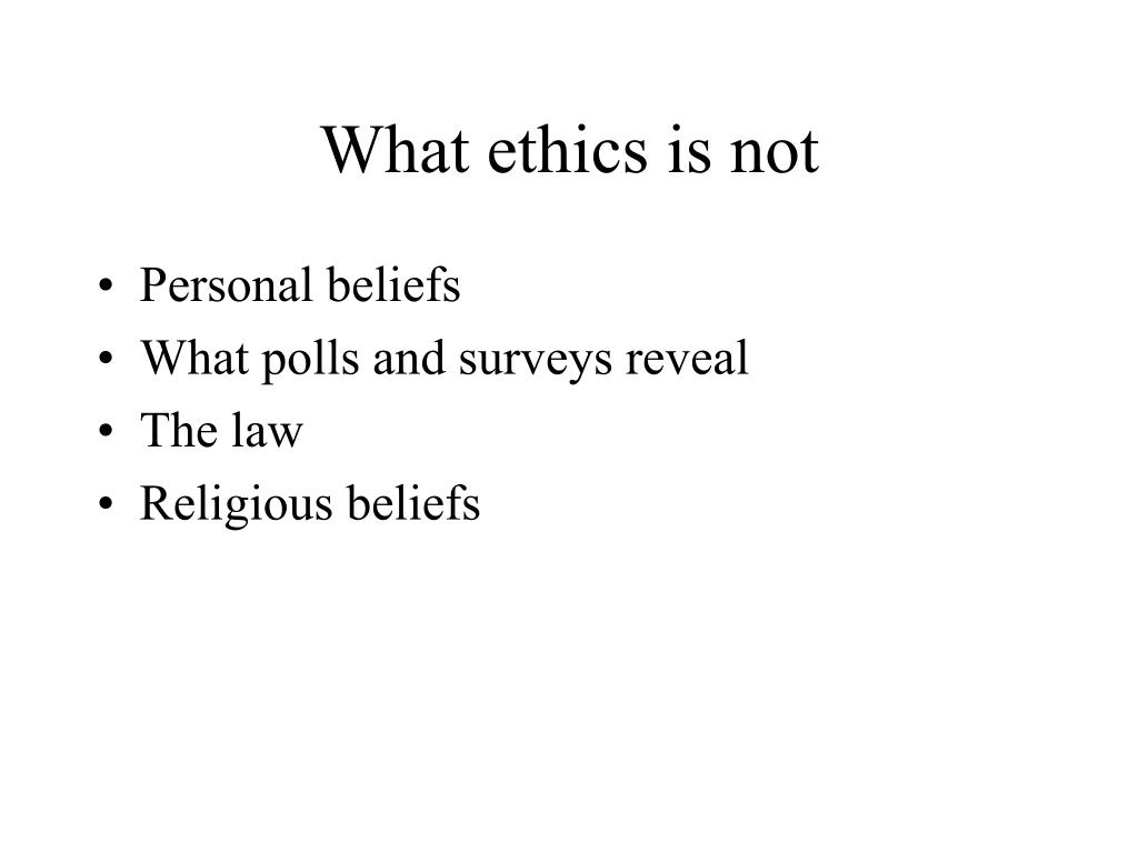 What ethics is not