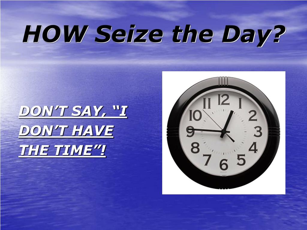 HOW Seize the Day?