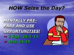 how seize the day7