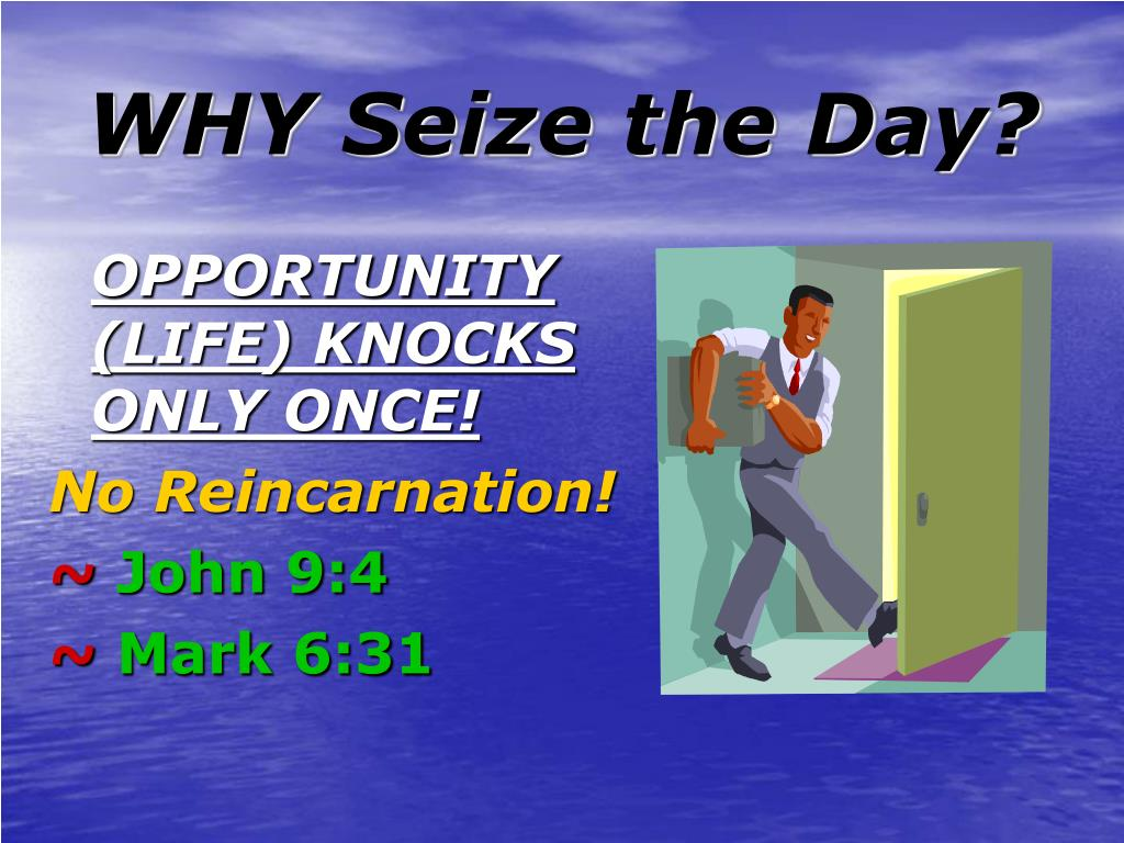 WHY Seize the Day?