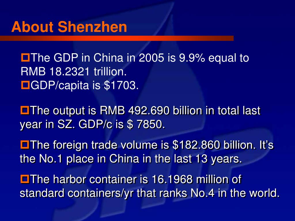 The output is RMB 492.690 billion in total last year in SZ. GDP/c is $ 7850.