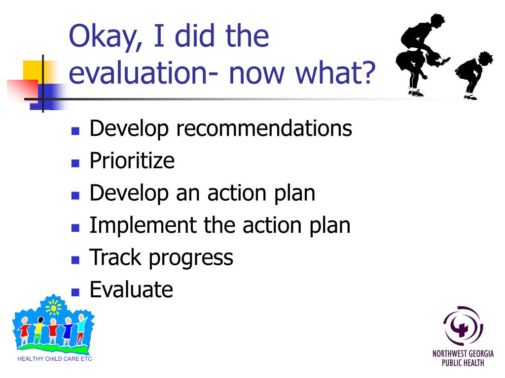Okay, I did the evaluation- now what?