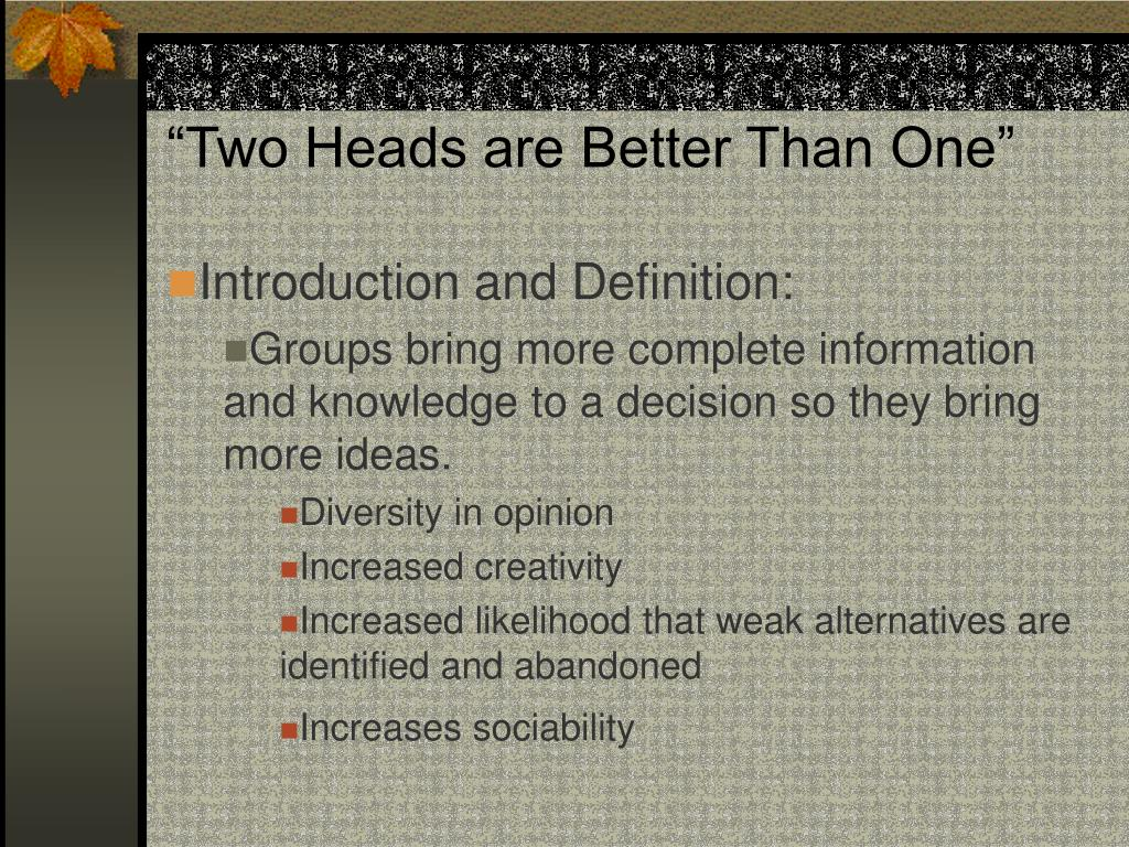 """Two Heads are Better Than One"""