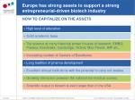 europe has strong assets to support a strong entrepreneurial driven biotech industry