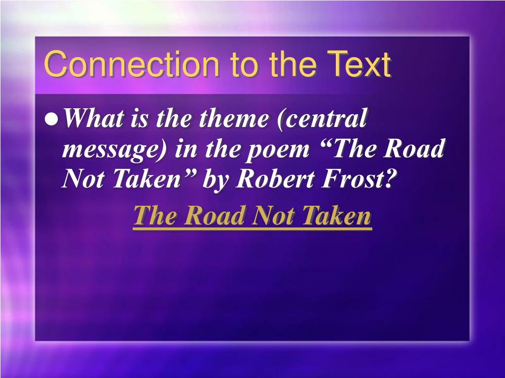 exploring the underlying message in robert frosts poem the road not taken The road not taken andy stephenson - the whole poem is a metaphor for exploring and taking the sparrow - robert frost has always been my favorite poet i.