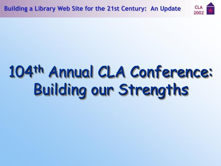 104 th annual cla conference building our strengths