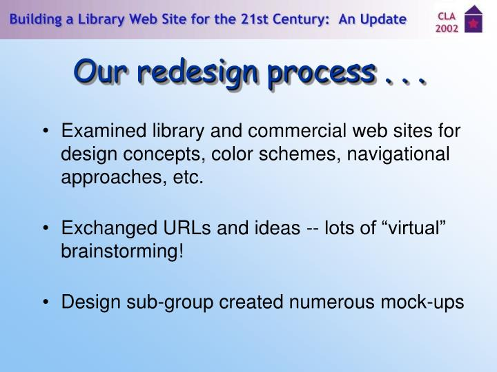 Our redesign process . . .
