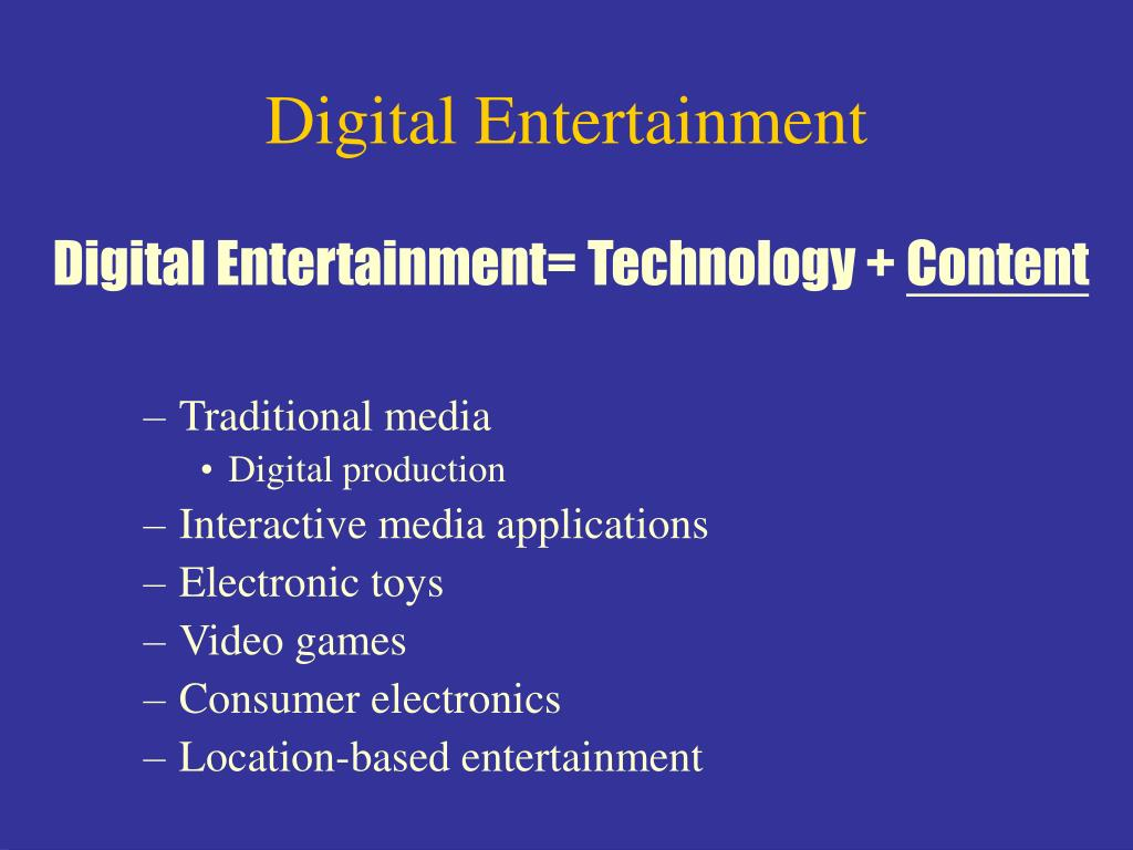 Digital Entertainment= Technology +