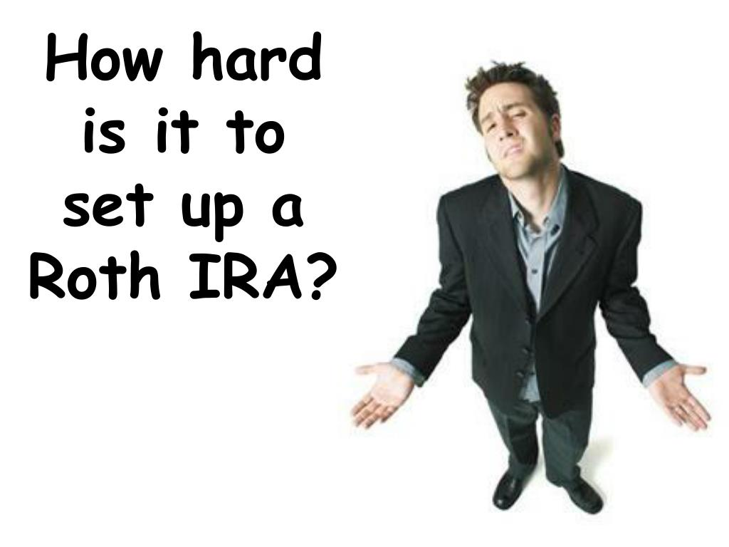 How hard is it to set up a Roth IRA?