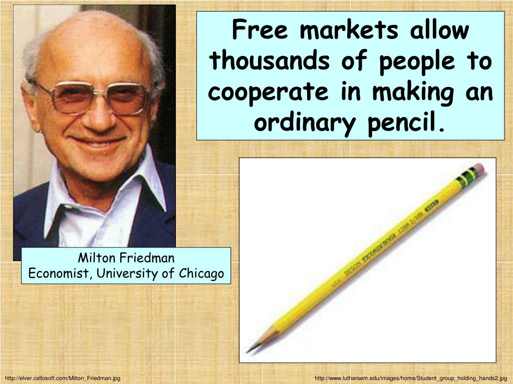 Free markets allow thousands of people to cooperate in making an ordinary pencil.