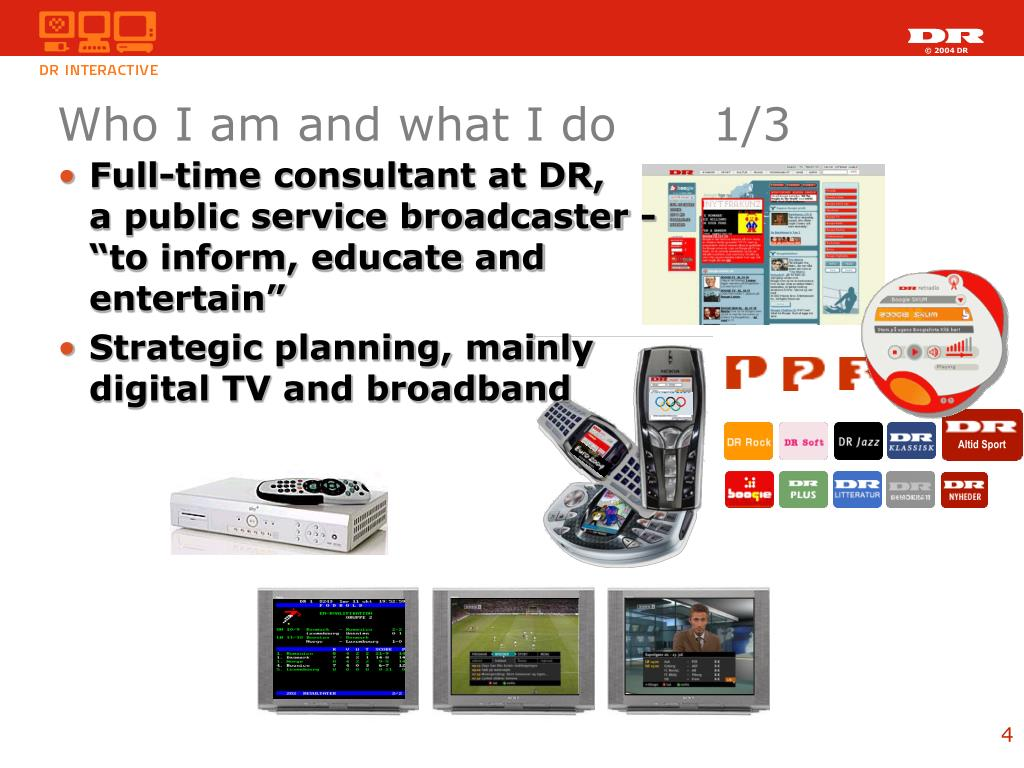 """Full-time consultant at DR,                a public service broadcaster -         """"to inform, educate and entertain"""""""