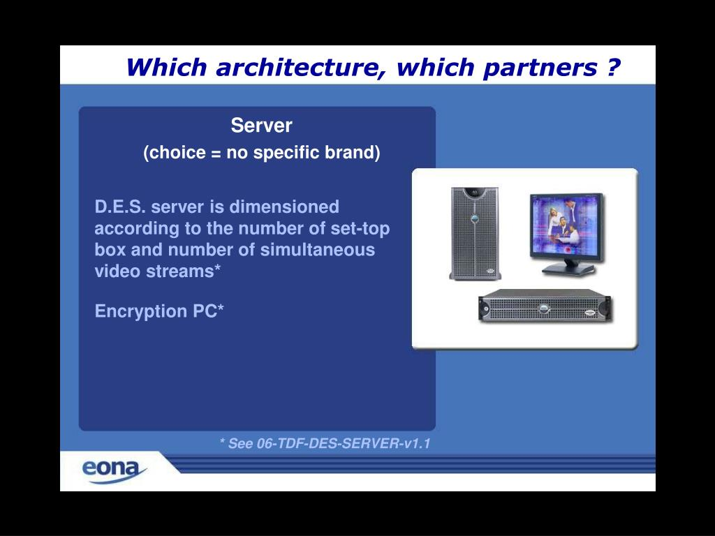 D.E.S. server is dimensioned according to the number of set-top box and number of simultaneous video streams*