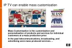 ip tv can enable mass customisation