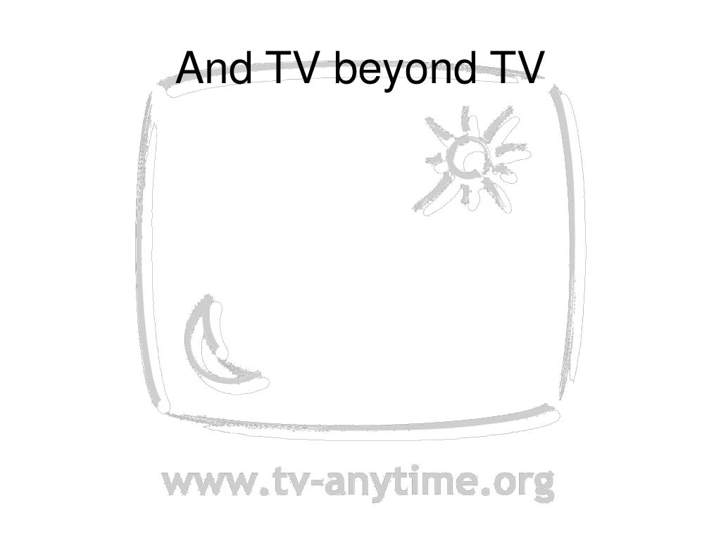 And TV beyond TV