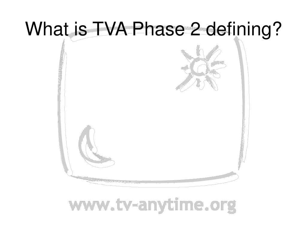 What is TVA Phase 2 defining?