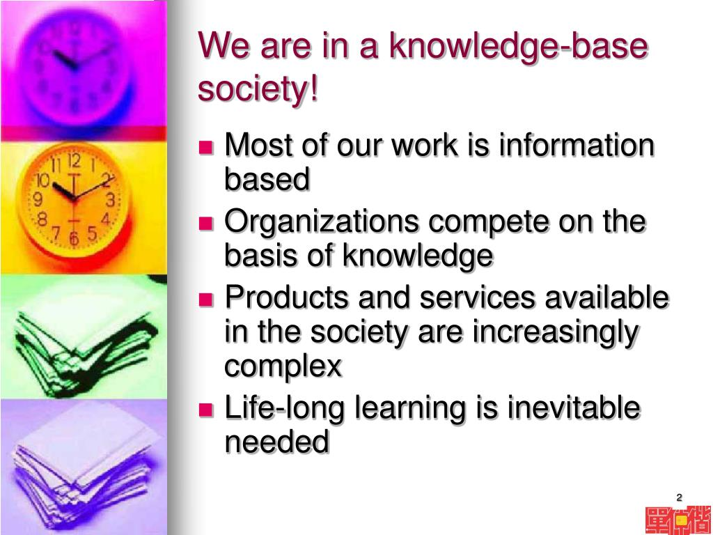 We are in a knowledge-base society!