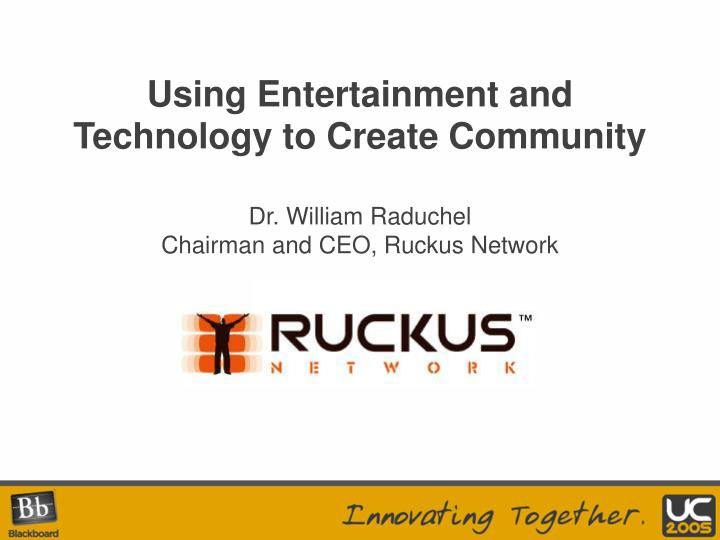 Using Entertainment and Technology to Create Community