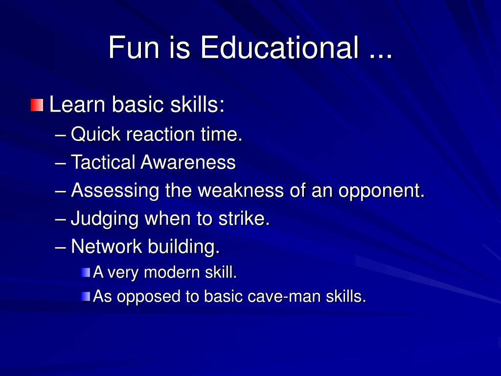 Fun is Educational ...