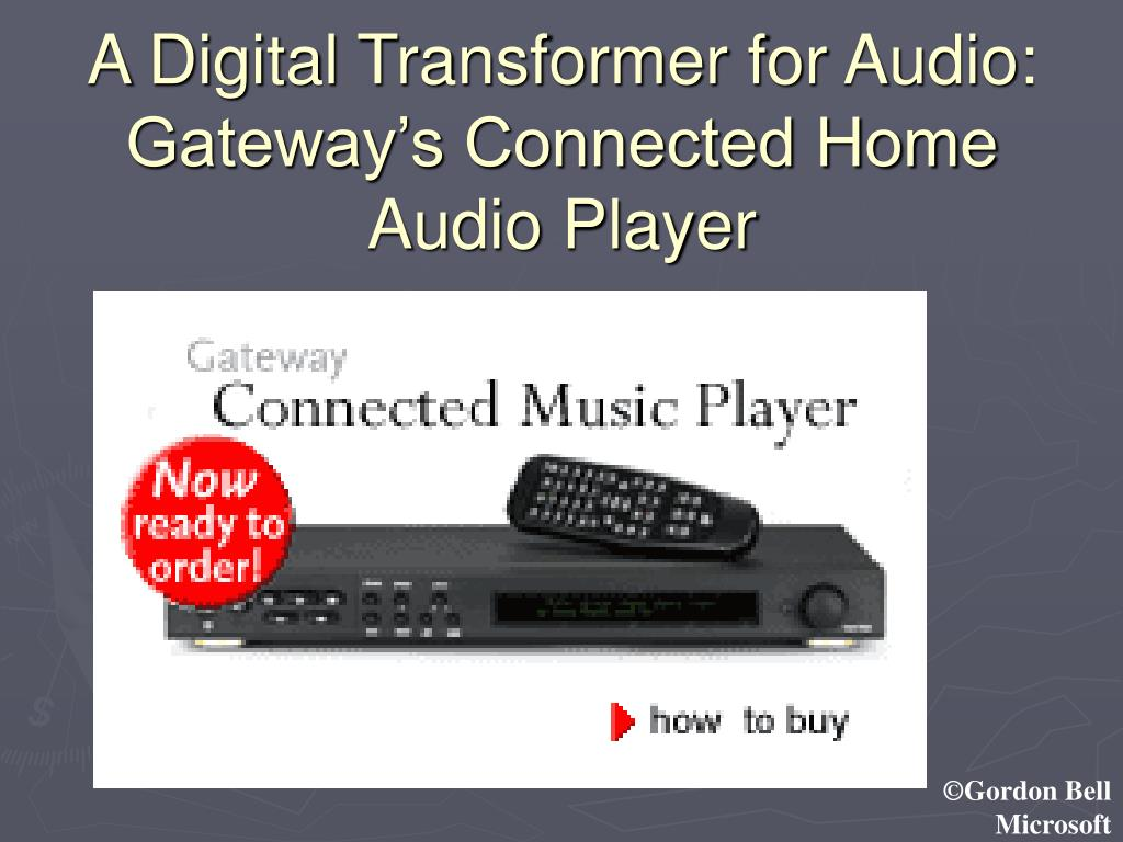 A Digital Transformer for Audio: Gateway's Connected Home Audio Player