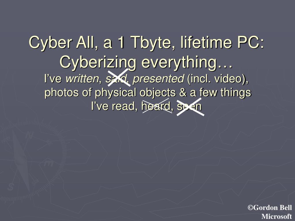 Cyber All, a 1 Tbyte, lifetime PC: