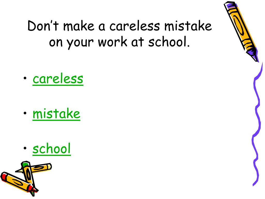 Don't make a careless mistake on your work at school.
