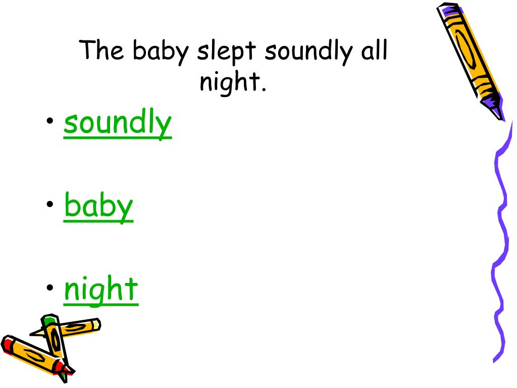 The baby slept soundly all night.