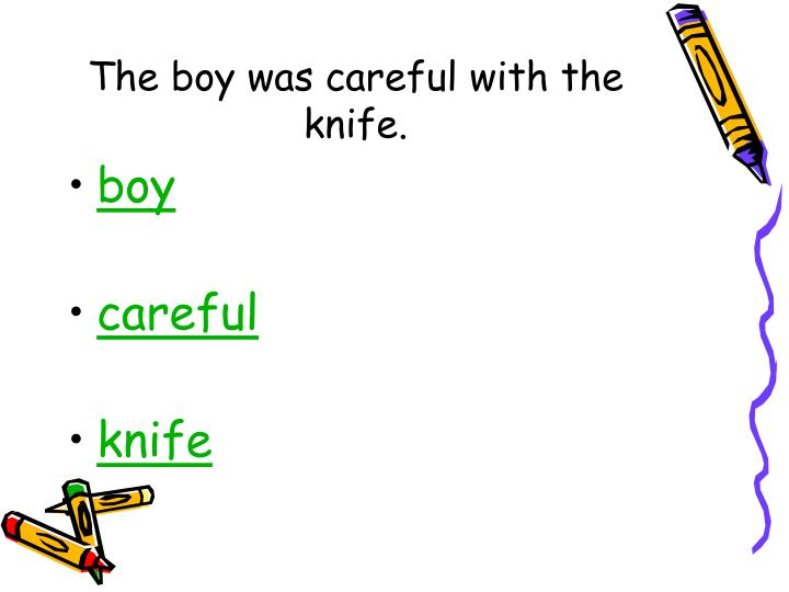 The boy was careful with the knife