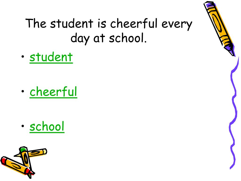 The student is cheerful every day at school.