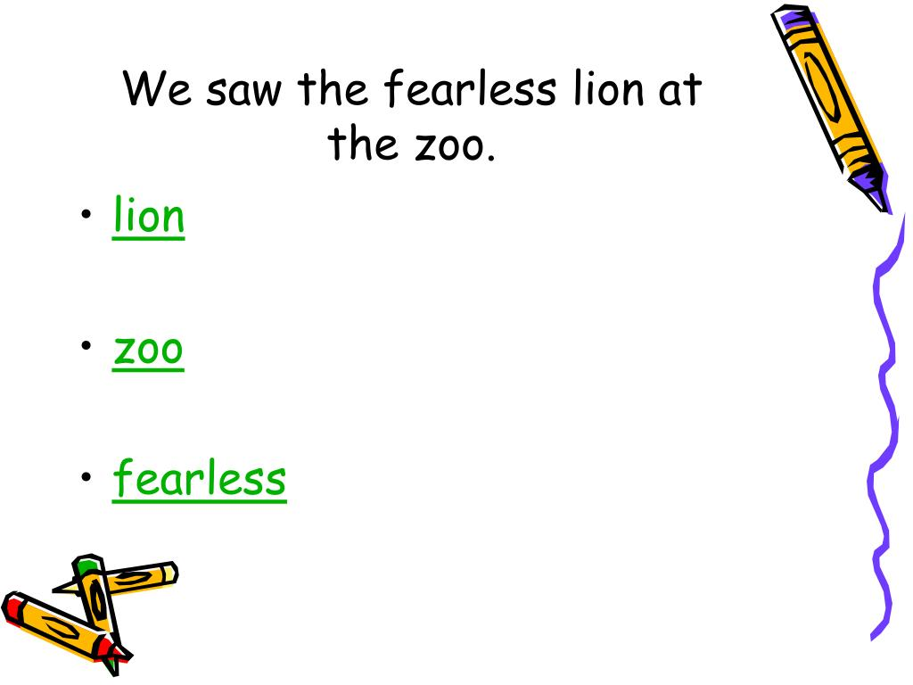 We saw the fearless lion at the zoo.