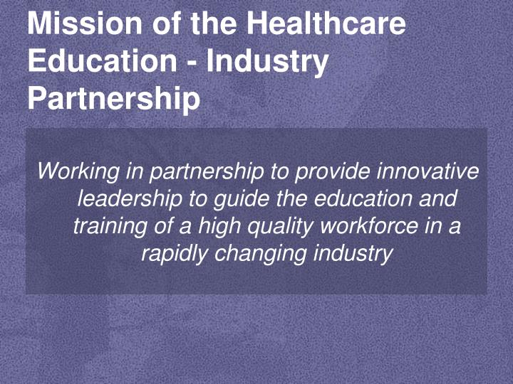 Mission of the healthcare education industry partnership