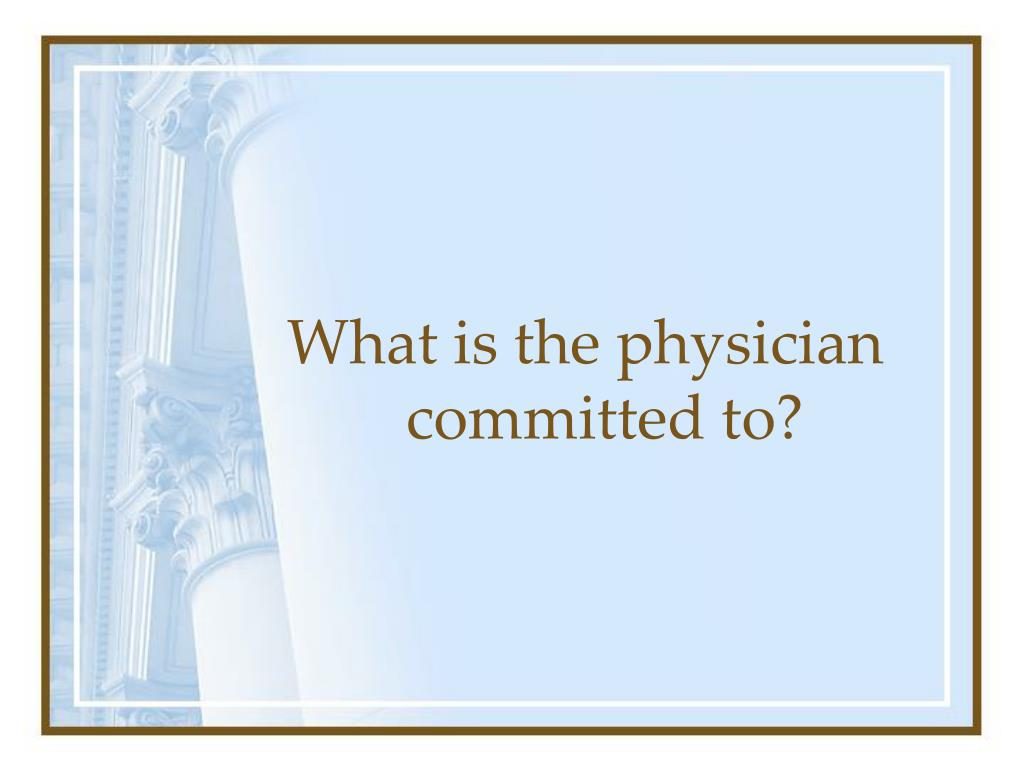 What is the physician committed to?