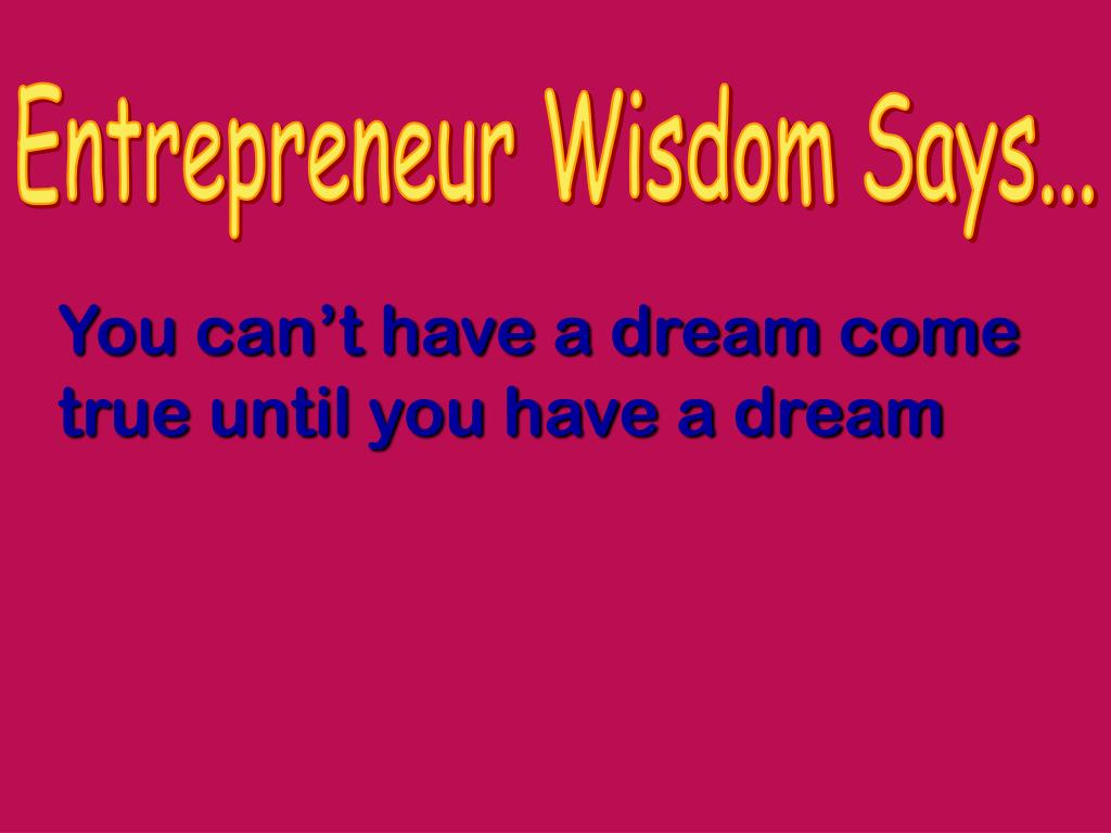 Entrepreneur Wisdom Says...